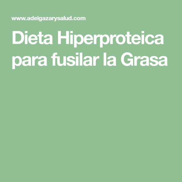 Dieta Hiperproteica para fusilar la Grasa
