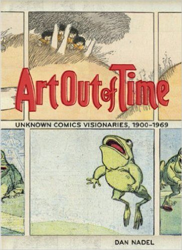 Art Out of Time: Unknown Comics Visionaries, 1900-1969 (9780810958388): Dan Nadel