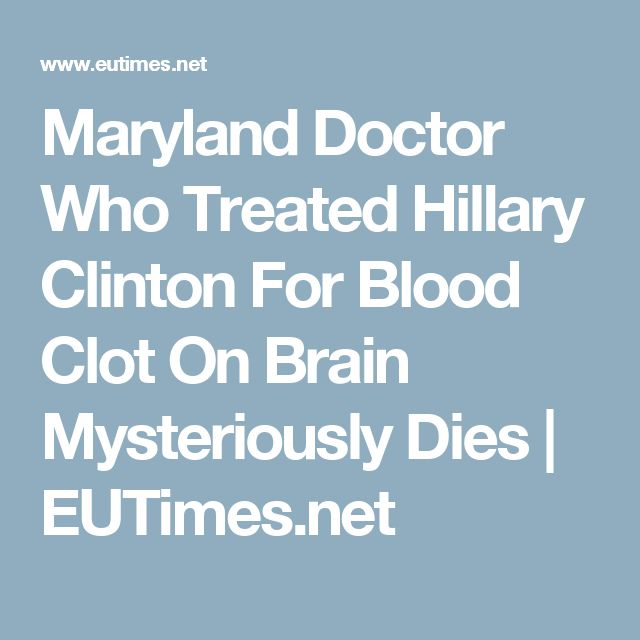 Maryland Doctor Who Treated Hillary Clinton For Blood Clot On Brain Mysteriously Dies | EUTimes.net