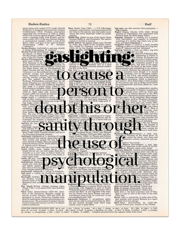 "The definition of ""gaslighting"" is to cause a person to doubt his or her sanity through the use of psychological manipulation. This definition is printed on a random page from a vintage dictionary. It"