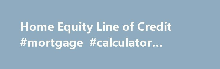 Home Equity Line of Credit #mortgage #calculator #monthly http://mortgage.remmont.com/home-equity-line-of-credit-mortgage-calculator-monthly/  #equity mortgage # Please enter a valid 5-digit Zip Code. We were not able to find the Zip Code you enter. Please check the Zip Code to make sure it was entered correctly. The Chase product or service you selected is not available in the ZIP code you entered. Please check the ZIP code to be sure it was entered correctly. For more information about our…