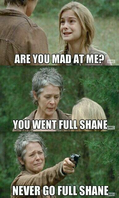 You went full Shane.. never go full shane yeah people never go full shane....... wait thats my name f***!!!!!