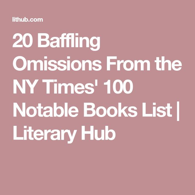 20 Baffling Omissions From the NY Times' 100 Notable Books List | Literary Hub