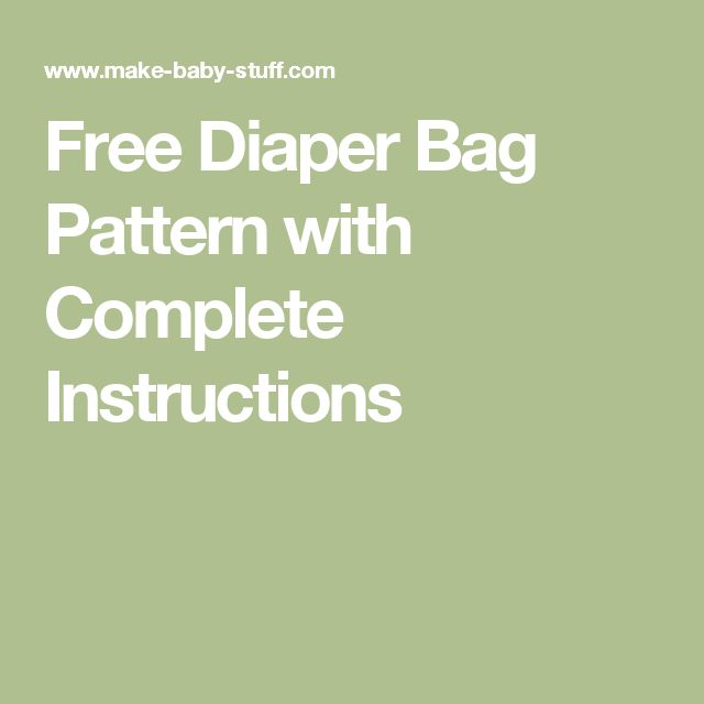 Free Diaper Bag Pattern with Complete Instructions