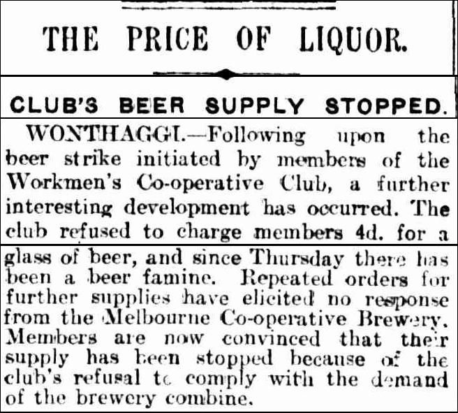 Workmen's Club's beer supply is stopped after failure to charge 4d. The Age - 10 July 1916