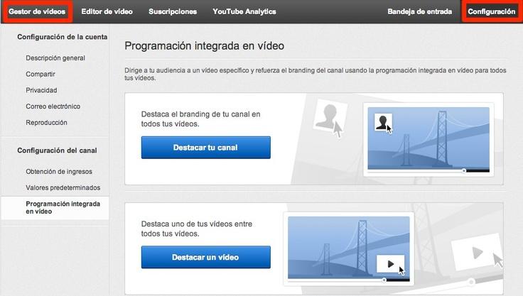 Insertar logotipo o marca y video de referencia en Canal de YouTube. Ir a Gestor de Videos - Configuración - Programacion Integrada en Vídeo