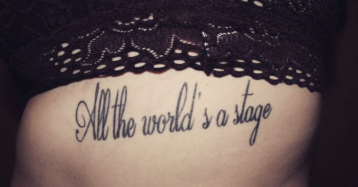 #tattoo #shakespeare #alltheworldsastage #all #the #world's #a #stage #tatt #ribcage #rib #shakespeare