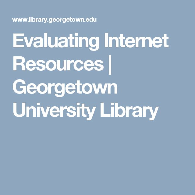 Evaluating Internet Resources | Georgetown University Library