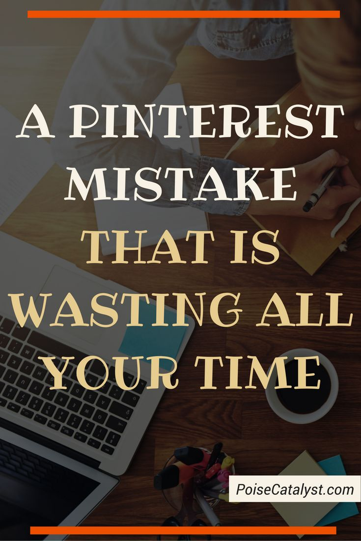 Are YOU making this PINTEREST mistake that is wasting all your time? Click through to find out!