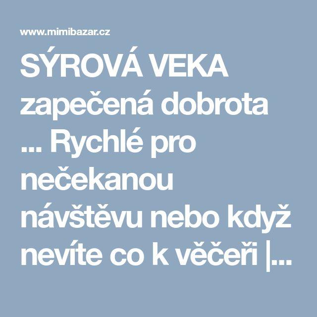 SÝROVÁ VEKA zapečená dobrota ... Rychlé pro nečekanou návštěvu nebo když nevíte co k věčeři | Mimibazar.cz