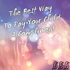 The Best Way to Pay Your Child a Compliment