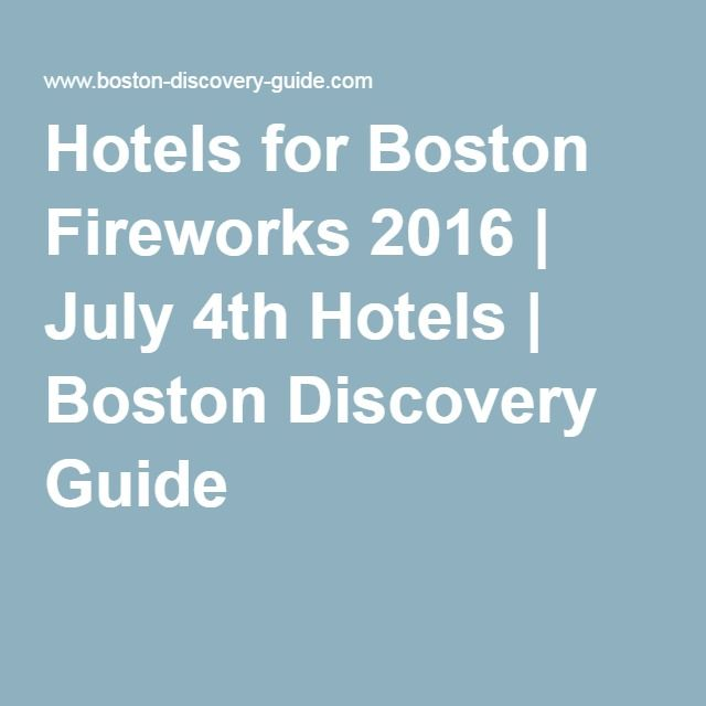 Hotels for Boston Fireworks 2016 | July 4th Hotels | Boston Discovery Guide