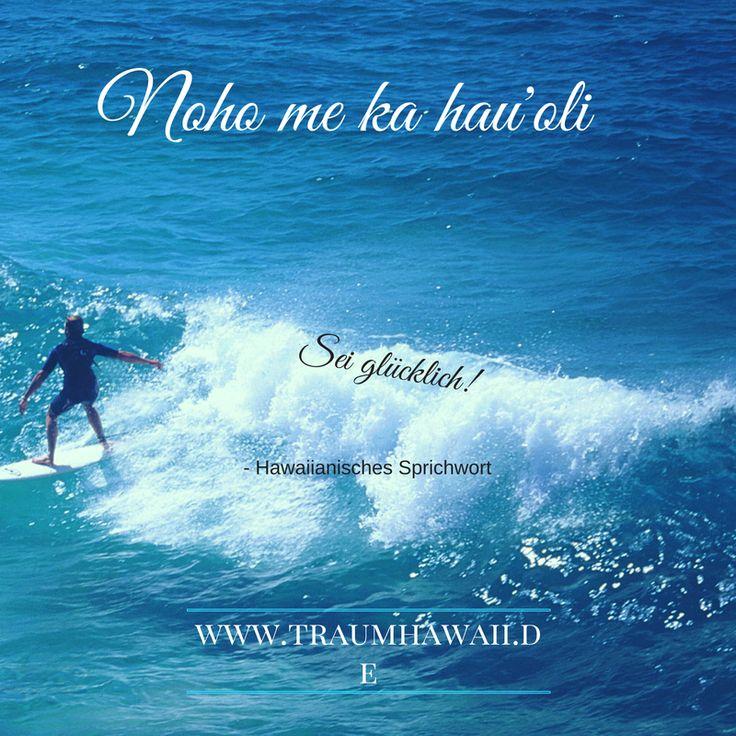 Noho me ka hau'oli • Sei glücklich ~  Hawaiianisches Sprichwort, Hawaii, Sprüche, Zeit, Weisheit