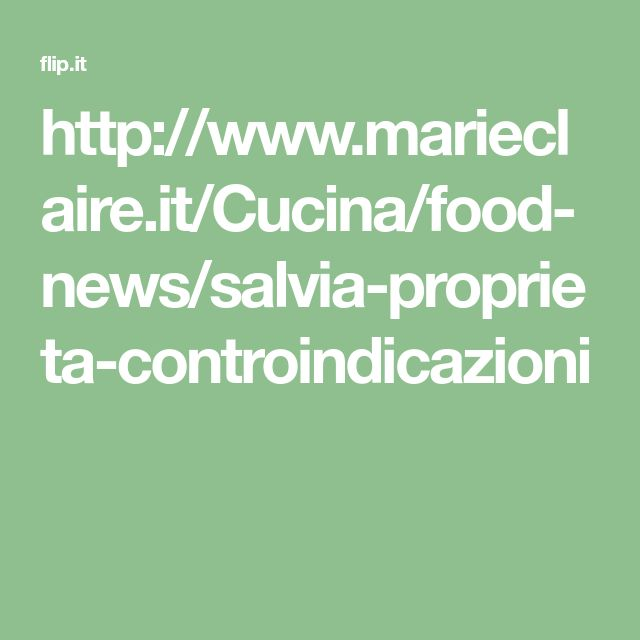 http://www.marieclaire.it/Cucina/food-news/salvia-proprieta-controindicazioni