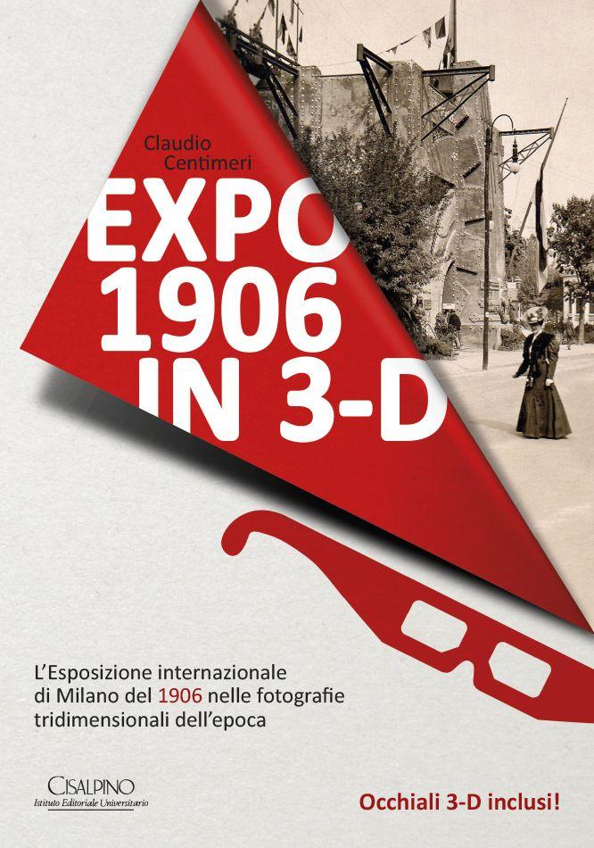 """La cover del libro di Claudio Centimeri """"Expo 1906 in 3-D"""", edito da Cisalpino."""