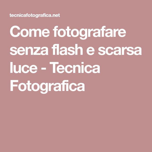 Come fotografare senza flash e scarsa luce - Tecnica Fotografica