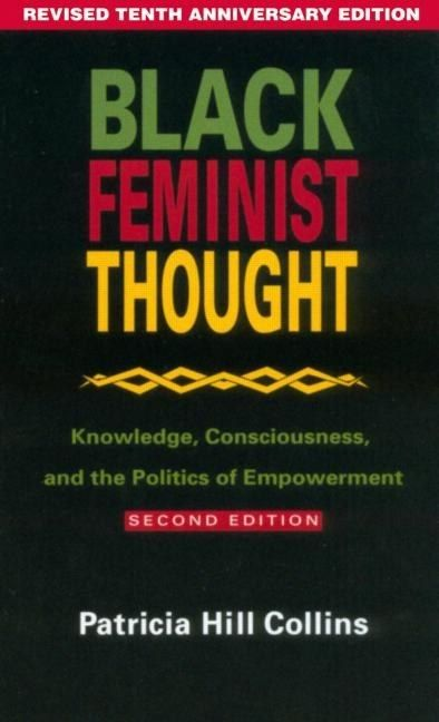 Black Feminist Thought: Knowledge, Consciousness, and the Politics of Empowerment by Patricia Hill Collins | 19 Books On Intersectionality That Taylor Swift Should Read