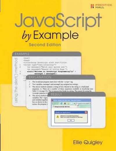 The Worlds Easiest Java Script TutorialFully Updated! JavaScript by Example, Second Edition, is the easiest, most hands-on way to learn JavaScript. Legendary programming instructor Ellie Quigley has t