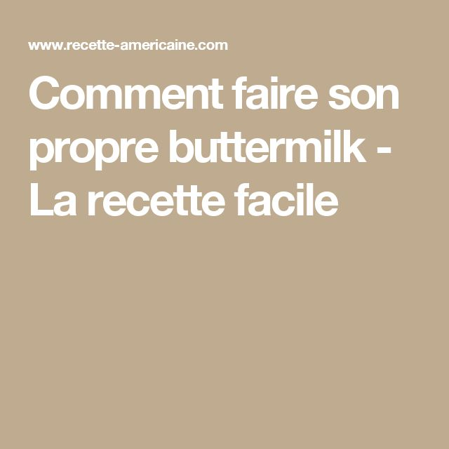 Comment faire son propre buttermilk - La recette facile