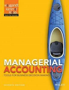Managerial Accounting: Tools for Business Decision Making, 7th Edition Solutions Manual Weygandt Kimmel Kieso free download sample pdf - Solutions Manual, Answer Keys, Test Bank