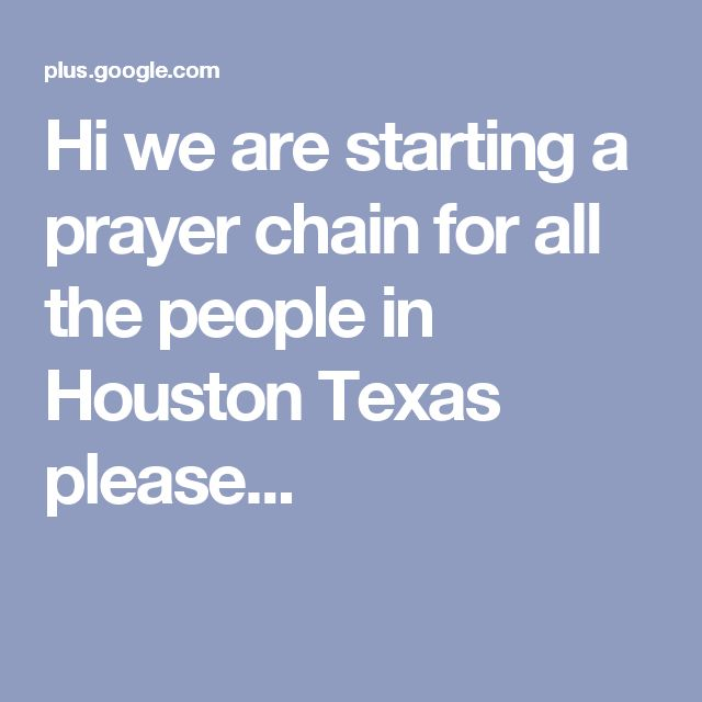 Hi we are starting a prayer chain for all the people in Houston Texas please...