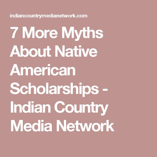 7 More Myths About Native American Scholarships - Indian Country Media Network