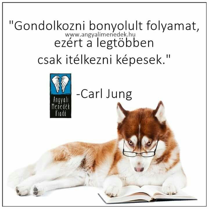 """""""Gondolkodni bonyolult folyamat, ezért a legtöbben csak ítélkezni képesek."""" Carl Jung"""