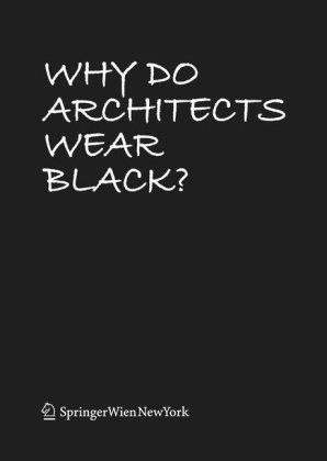 Why Do Architects Wear Black? by Cordula Rau. $24.05. Publisher: Springer Vienna Architecture; 1 edition (November 21, 2008). Publication: November 21, 2008. Save 20% Off!