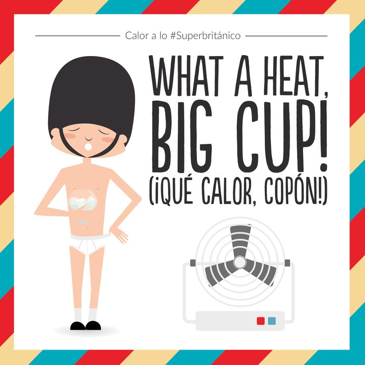 Quéjate del calor a lo ‪#‎Superbritánico‬: What a heat, big cup! (¡Qué calor, copón!).