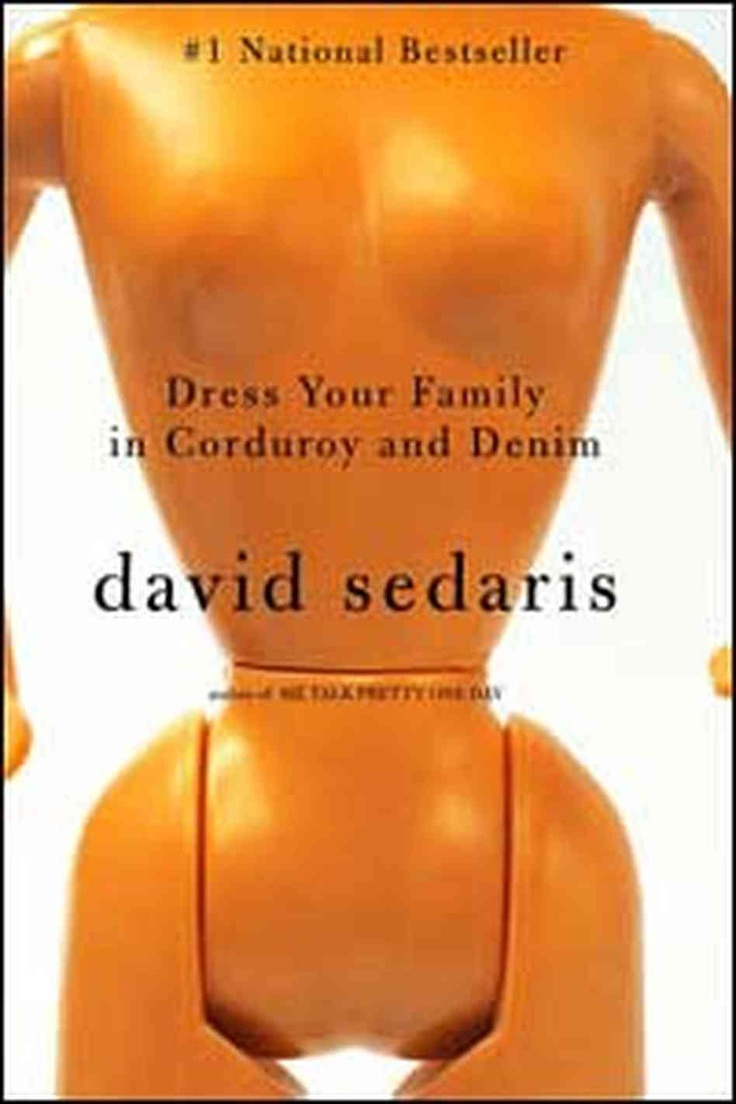Dress Your Family in Corduroy and Denim. The first book I ever read by DS.  I almost peed my pants.