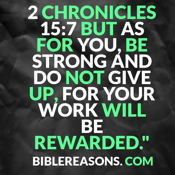 25 Encouraging Bible Quotes About Giving Up! 2 Chronicles 15:7 Check This Out!