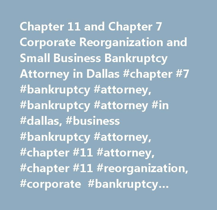Chapter 11 and Chapter 7 Corporate Reorganization and Small Business Bankruptcy Attorney in Dallas #chapter #7 #bankruptcy #attorney, #bankruptcy #attorney #in #dallas, #business #bankruptcy #attorney, #chapter #11 #attorney, #chapter #11 #reorganization, #corporate #bankruptcy #attorney, #dallas #bankruptcy #lawyer, #chapter #11 #business #bankruptcy, #small #business #chapter #11…