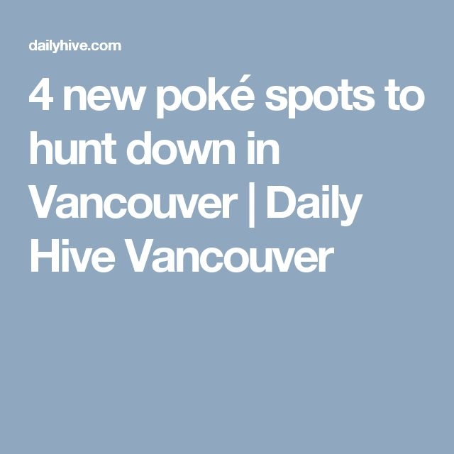 4 new poké spots to hunt down in Vancouver | Daily Hive Vancouver