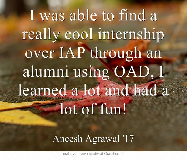 I was able to find a really cool internship over IAP through an alumni using OAD