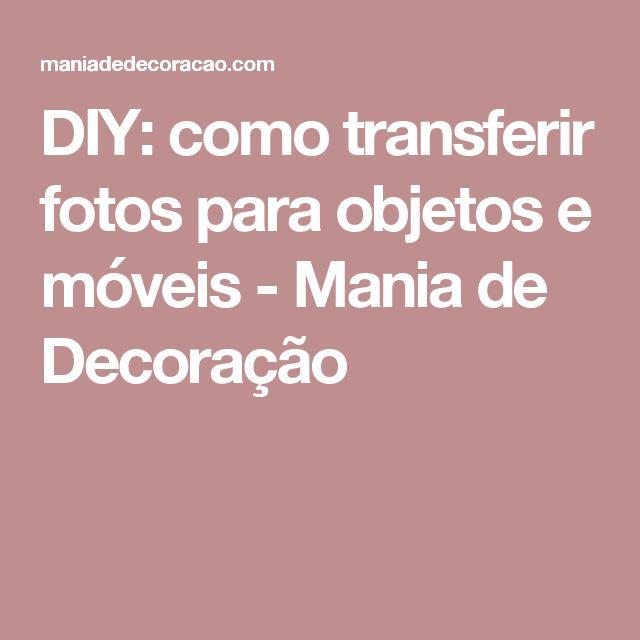 DIY: como transferir fotos para objetos e móveis - Mania de Decoração