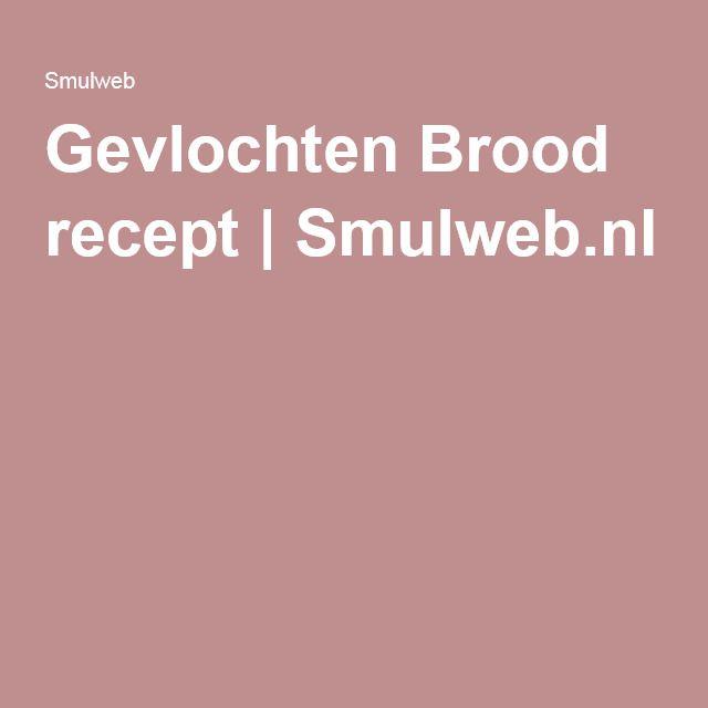 Gevlochten Brood recept | Smulweb.nl