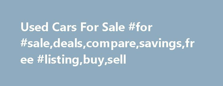 Used Cars For Sale #for #sale,deals,compare,savings,free #listing,buy,sell http://zambia.remmont.com/used-cars-for-sale-for-saledealscomparesavingsfree-listingbuysell/  # Used Cars for Sale How is CarGurus Instant Market Value calculated? Instant Market Value is the estimated fair retail price for a vehicle based on similar listings in the market. We analyze millions of currently listed and recently sold cars to determine the Instant Market Value for a vehicle based on year, vehicle…