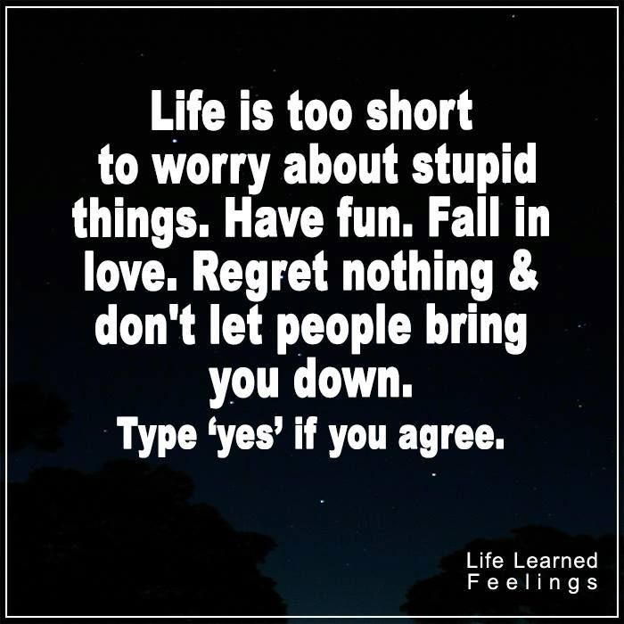 Friendship Encouragement Quotes, Life is too short to worry about stupid things have fun fall in l