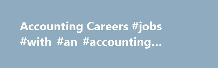 Accounting Careers #jobs #with #an #accounting #degree http://arlington.remmont.com/accounting-careers-jobs-with-an-accounting-degree/  # Accounting Careers Finding a job in the accounting field is a smart decision. Accounting is a field that will always be in demand and it is a field that you can continue to grow and move up inside your company. There are so many different positions you can find in the accounting field. Careers in accounting can range from entry level positions to executive…