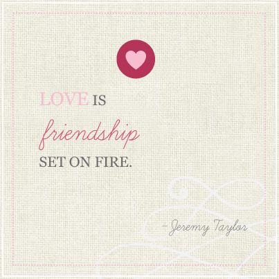 Love is friendship set on fire. Love quotes.