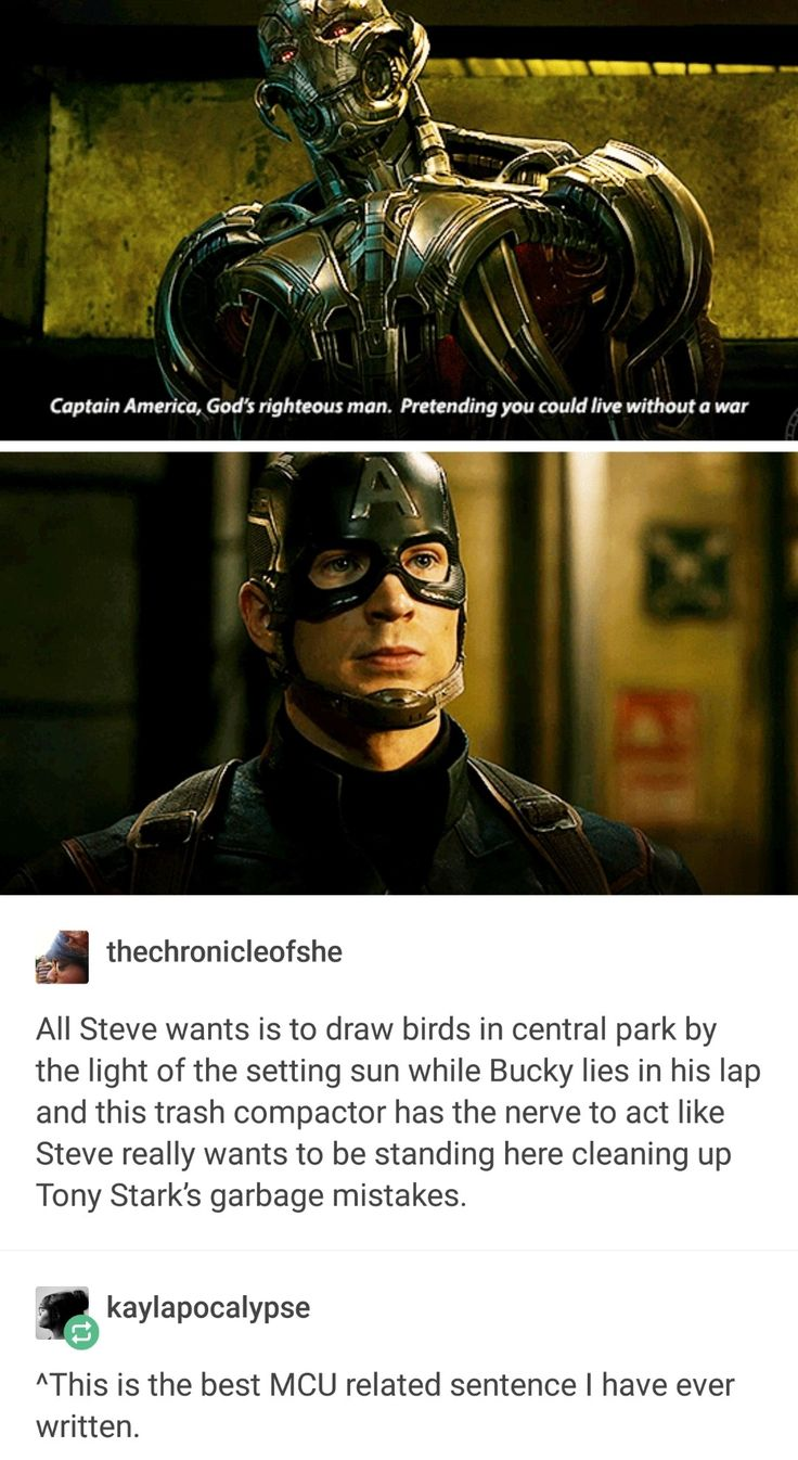 it's been years and trust me i'm still boiling with righteous fury over how easily the only three little things Steve ever wanted gets thrown. in. his. face. No one gave a flying fart about anything he needed and then threw tantrums when he started putting himself first. You don't know him, and you definitely don't deserve him.