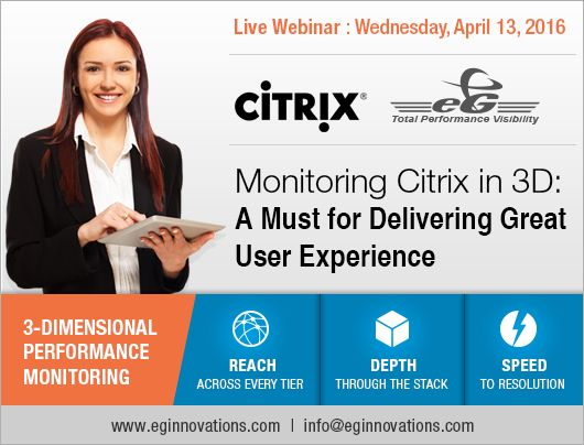 Upcoming Live Webinar: Monitoring Citrix in 3D: A Must for Delivering Great User Experience, Wednesday, 13 April 2016