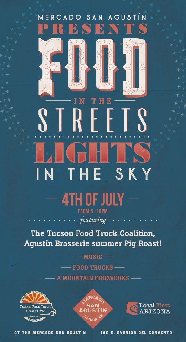 Food in the Streets, Lights in the Sky July 4, 2012 Time: 5 p.m. - 10 p.m. Fireworks show at 9:15 p.m. mercadosanagustin.com Phone:  (520) 461-1107 Admission:  Free Enjoy the 'A' Mountain Fireworks from Mercado San Agustin. Savor summer treats from local food trucks and eateries or grab a cold drink from Agustin Brasserie's bar with live music, good people, and good times.