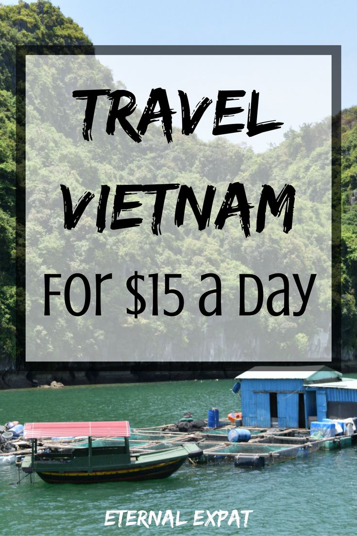 How to Travel Vietnam for $15 a day   How much does it cost to travel Vietnam? Find out in this post!   Eternal Expat