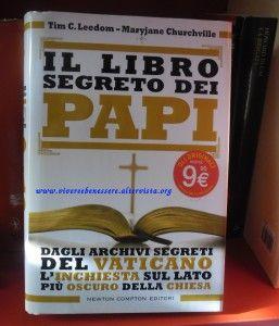 """libro segreto Papi Churchville Leedom Un libro-inchiesta che ha fatto molto discutere, Ne consiglio la lettura a tutti, fedeli o meno, per capire che Cristo spesso non ha nulla a che fare con l'establishment """"Vaticano""""."""