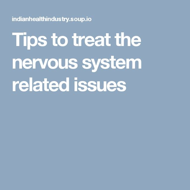 Tips to treat the nervous system related issues