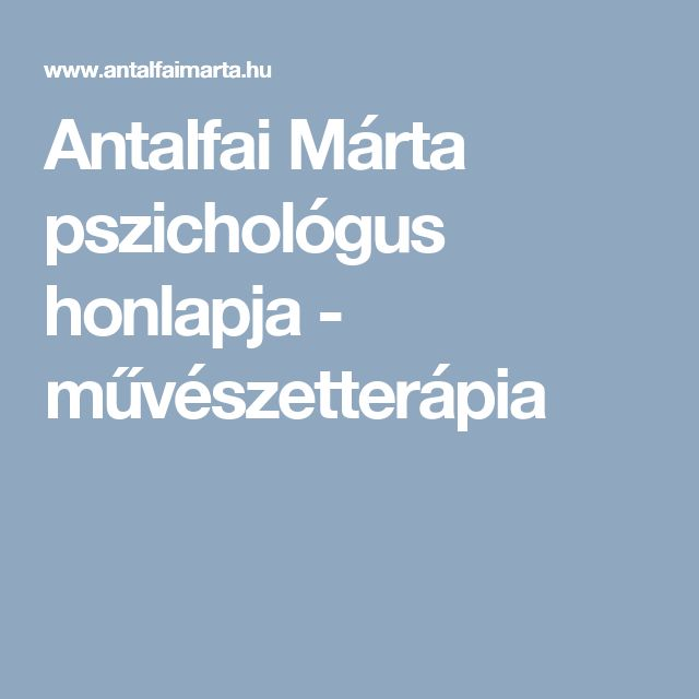 Antalfai Márta pszichológus honlapja - művészetterápia
