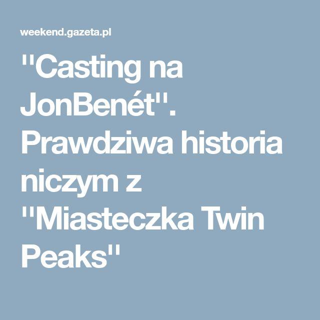 ''Casting na JonBenét''. Prawdziwa historia niczym z ''Miasteczka Twin Peaks''