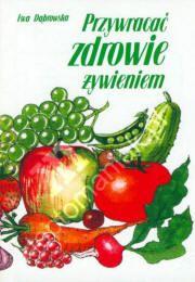 dieta.naturanazdrowie.pl - naturalna dieta dr Ewy Dąbrowskiej, dieta warzywno-owocowa, post Daniela