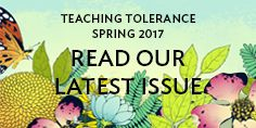 Welcome to the Teaching Tolerance blog, a place where educators who care about diversity, equity and justice can find news, suggestions, conversation and support.